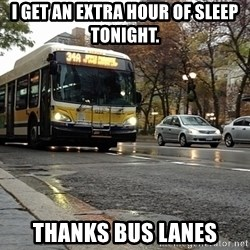 Thanks bus lanes! - I get an extra hour of sleep tonight. Thanks Bus Lanes
