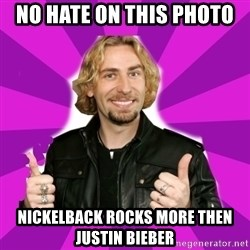 chad kroeger - no hate on this photo  Nickelback Rocks more then justin bieber