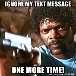 Pulp Fiction - Ignore my text message one more time!
