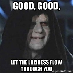 emperor palpatine good good - Good, good, Let the laziness flow through you