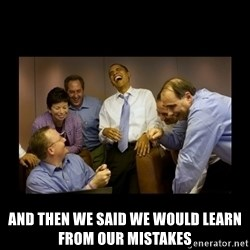 And then we told them... -  And then we said we would learn from our mistakes