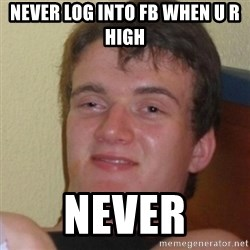 Stoner Stanley - NEVER LOG INTO FB WHEN U R HIGH NEVER