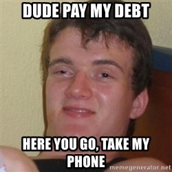Stoner Stanley - Dude pay my debt here you go, take my phone