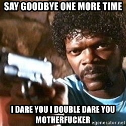 Pulp Fiction - Say goodbye one more time I dare you i double dare you motherfucker