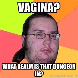 Butthurt Dweller - vagina? what realm is that dungeon in?