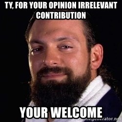 Damien Sandow! You're Welcome - Ty, for your opinion irrelevant contribution your welcome
