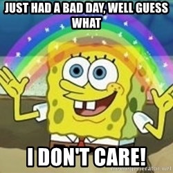 Spongebob - just had a bad day, well guess what i don't care!