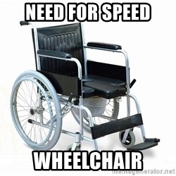 wheelchair watchout - need for speed wheelchair