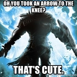 Dark Souls Dreamagus - Oh you took an arrow to the knee? That's cute.