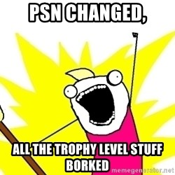 X ALL THE THINGS - PSN changed, all the trophy level stuff borked