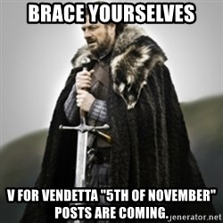 "Brace yourselves. - Brace Yourselves v for vendetta ""5th of November"" posts are coming."