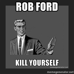 kill yourself guy - Rob Ford