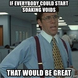 If everyone could stop posting Bitstrips that would be great - If everybody could start soaking voids that would be great