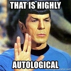 Spock - THAT IS HIGHLY  AUTOLOGICAL