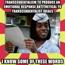 i know some of these words - Transcendentalism to produce an emotional response antithetical to transcendentalist ideals I know some of these words