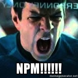 Spock screaming Khan -  NPM!!!!!!