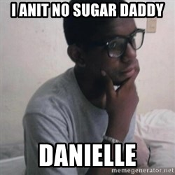Thinking Nigga - I anit no sugar daddy danielle