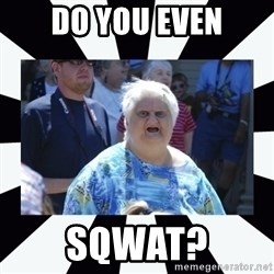 wat lady - Do you even Sqwat?