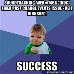 "Success Kid - soundtracking-web #1463 ""[BUG] Fixed post change events issue - Neil Johnson"":  success"