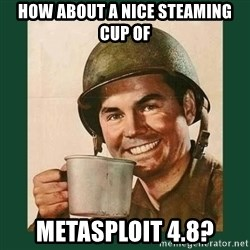deceptively friendly vet - How about a nice steaming cup of Metasploit 4.8?