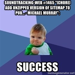 "Success Kid - soundtracking-web #1465 ""[CHORE] Add unzipped version of sitemap to pub... - Michael Murray"":  success"