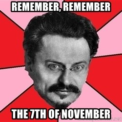 Trotsky Want a Cracker - REMEMBER, REMEMBER THE 7TH OF NOVEMBER