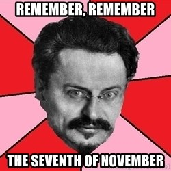 Trotsky Want a Cracker - REMEMBER, REMEMBER THE SEVENTH OF NOVEMBER