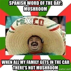 Sombrero Mexican - spanish word of the day: mushroom when all my family gets in the car there's not mushroom
