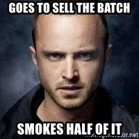 Jesse Pinkman Breaking Bad - Goes to sell the batch Smokes half of it
