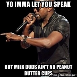 Kanye West - Yo imma let you speak but milk duds ain't no peanut butter cups