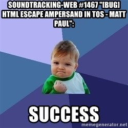 "Success Kid - soundtracking-web #1467 ""[BUG] HTML escape ampersand in TOS - Matt Paul"":  success"