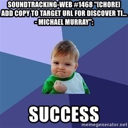 "Success Kid - soundtracking-web #1468 ""[CHORE] Add copy to target URL for discover ti... - Michael Murray"":  success"