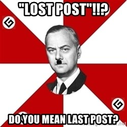 "TheGrammarNazi - ""Lost post""!!? Do you mean last post?"
