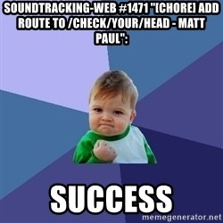 "Success Kid - soundtracking-web #1471 ""[CHORE] add route to /check/your/head - Matt Paul"":  success"