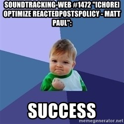 "Success Kid - soundtracking-web #1472 ""[CHORE] optimize ReactedPostsPolicy - Matt Paul"":  success"