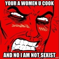 Rage Face - Your a women u cook And no I am not sexist