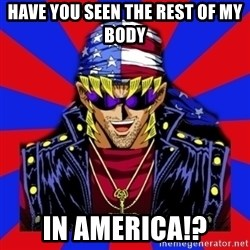 bandit keith - Have you seen the rest of my body in AMERICA!?