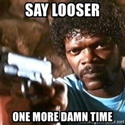 Pulp Fiction - Say Looser one more damn time