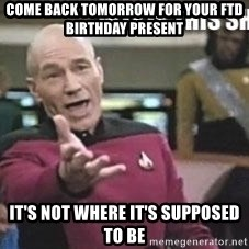 Patrick Stewart WTF - come back tomorrow for your FTD birthday present it's not where it's supposed to be