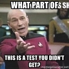 Patrick Stewart WTF - what part of  this is a test you didn't get?