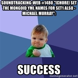 "Success Kid - soundtracking-web #1480 ""[CHORE] Set the mongoid yml names for set1 also - Michael Murray"":  success"