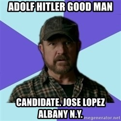 Typical Bobby - Adolf Hitler Good Man  Candidate. Jose Lopez Albany N.Y.