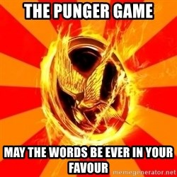 Typical fan of the hunger games - the punger game may the words be ever in your favour