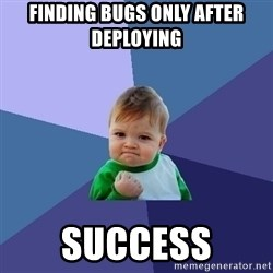 Success Kid - finding bugs only after deploying  success