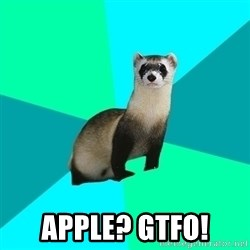 Obvious Question Ferret -  APPLE? GTFO!