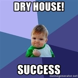 Success Kid - dry house!  success