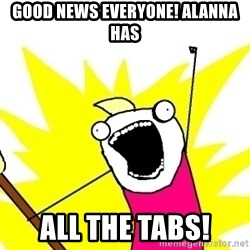 X ALL THE THINGS - good news everyone! alanna has all the tabs!