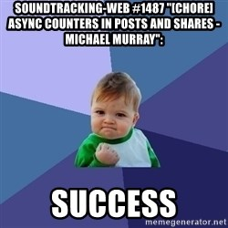 "Success Kid - soundtracking-web #1487 ""[CHORE] Async counters in posts and shares - Michael Murray"":  success"