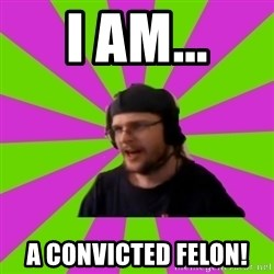 HephWins - I am... a convicted felon!