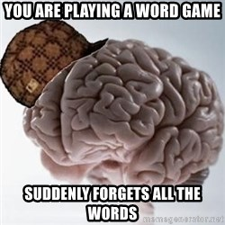 Scumbag Brain - you are playing a word game suddenly forgets all the words